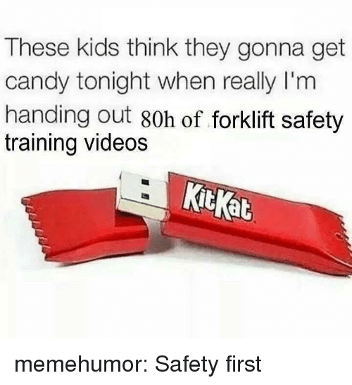 Kitkat: These kids think they gonna get  candy tonight when really I'm  handing out 80h of forklift safety  training videos  KitKat memehumor:  Safety first