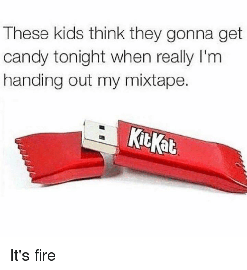 Candy, Mixtapes, and My Mixtapes: These kids think they gonna get  candy tonight when really l'm  handing out my mixtape.  Kitkat It's fire