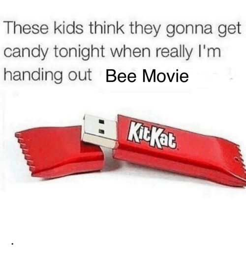 Bee Movie: These kids think they gonna get  candy tonight when really I'm  handing out Bee Movie  KitKat .