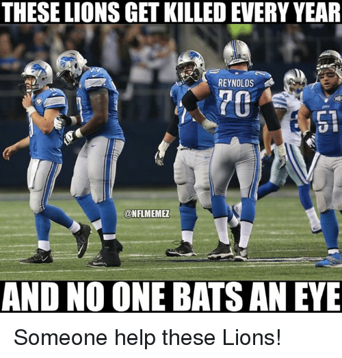 Lions: THESE LIONS GET KILLED EVERY YEAR  REYNOLDS  C1  @NFLMEMEZ  AND NO ONE BATS AN EYE Someone help these Lions!