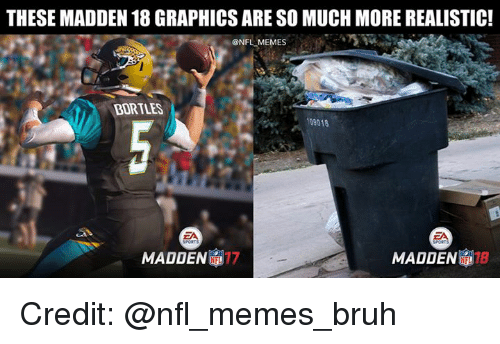 maddening: THESE MADDEN 18 GRAPHICS ARE SO MUCH MORE REALISTIC!  @NFL MEMES  BORTLES  09018  MADDEN  MADDEN Credit: @nfl_memes_bruh
