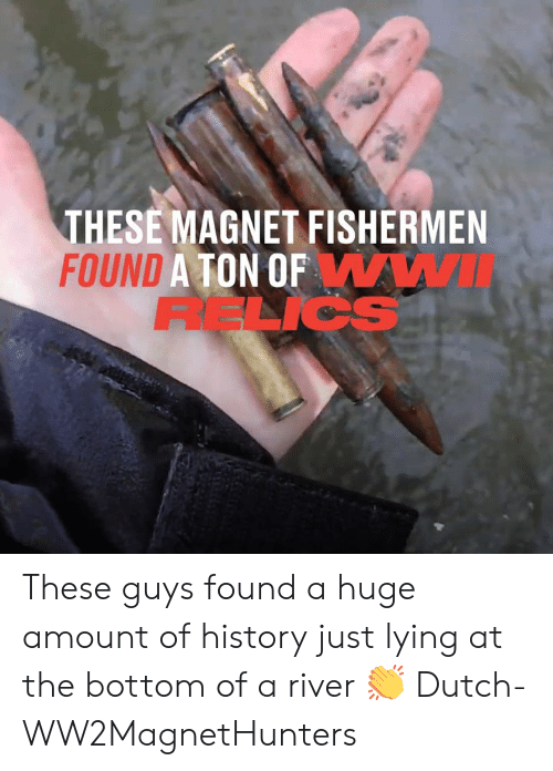 magnet: THESE MAGNET FISHERMEN  FOUND A TON OFWWI  RELICS These guys found a huge amount of history just lying at the bottom of a river 👏  Dutch-WW2MagnetHunters