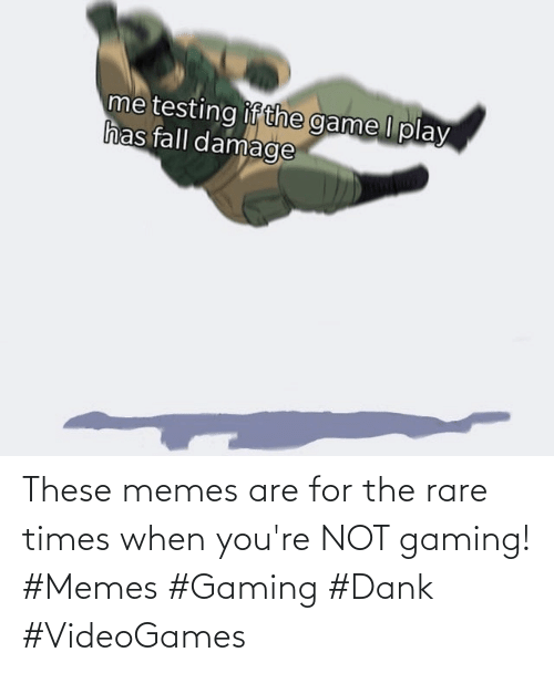 Memes Are: These memes are for the rare times when you're NOT gaming! #Memes #Gaming #Dank #VideoGames