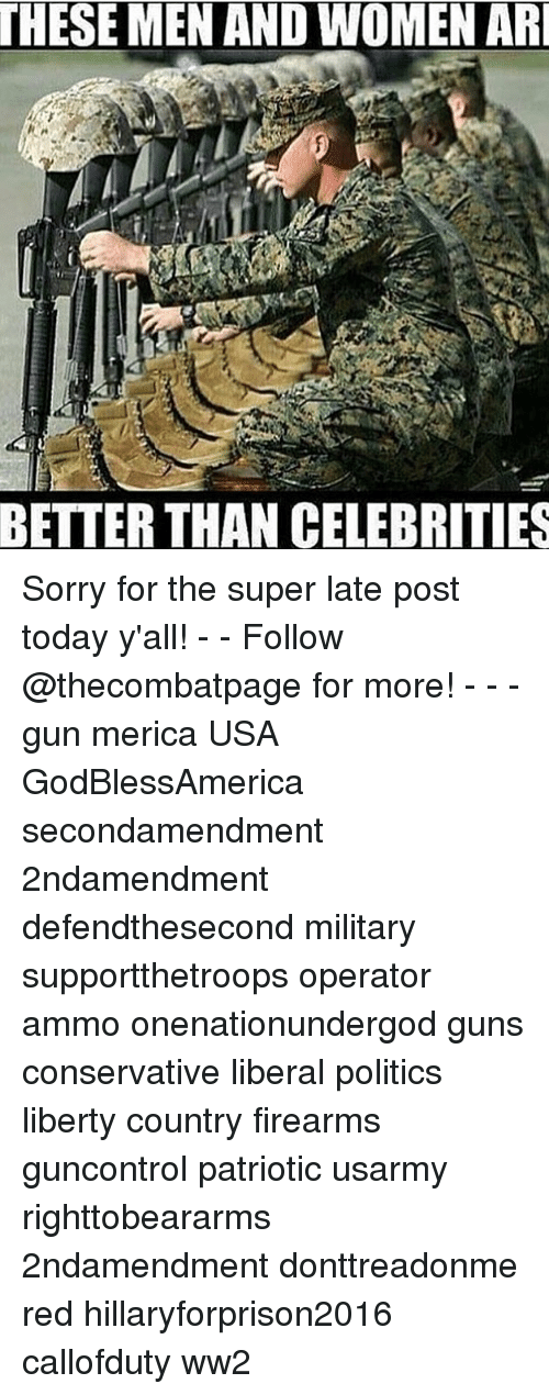 Hillaryforprison2016: THESE MEN AND WOMEN ARI  BETTER THAN CELEBRITIES Sorry for the super late post today y'all! - - Follow @thecombatpage for more! - - - gun merica USA GodBlessAmerica secondamendment 2ndamendment defendthesecond military supportthetroops operator ammo onenationundergod guns conservative liberal politics liberty country firearms guncontrol patriotic usarmy righttobeararms 2ndamendment donttreadonme red hillaryforprison2016 callofduty ww2