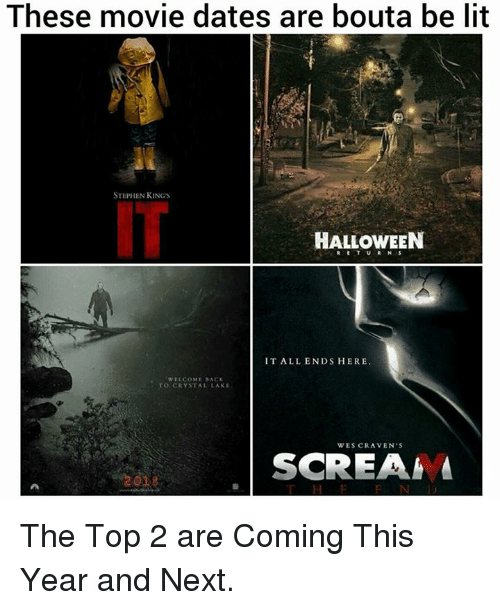 Macking: These movie dates are bouta be lit  STEPHEN KING's  HALLOWEEN  IT ALL ENDS HERE  WELCOME MACK  TO CRYSTAL LAKE  WES CRAVEN S  SCREAM The Top 2 are Coming This Year and Next.