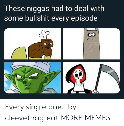Some Bullshit: These niggas had to deal with  some bullshit every episode Every single one.. by cleevethagreat MORE MEMES