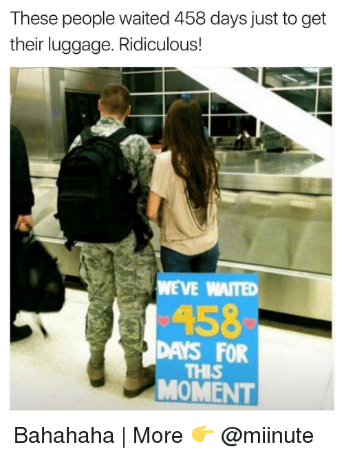 Bahahaha: These people waited 458 days just to get  their luggage. Ridiculous!  A58  DAYS FOR  MOMENT Bahahaha | More 👉 @miinute