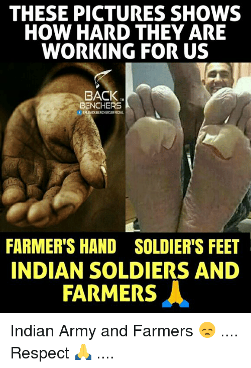 Memes, Respect, and Soldiers: THESE PICTURES SHOWS  HOW HARD THEY ARE  WORKING FOR US  BACK.  TM  BENCHERS  f THEBACKBENCHERSOFFICIAL  FARMER'S HAND SOLDIER'S FEET  INDIAN SOLDIERS AND  FARMERS人 Indian Army and Farmers 😞 .... Respect 🙏 ....
