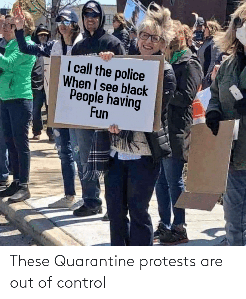 out of control: These Quarantine protests are out of control