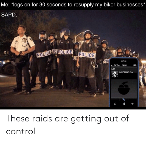out of control: These raids are getting out of control