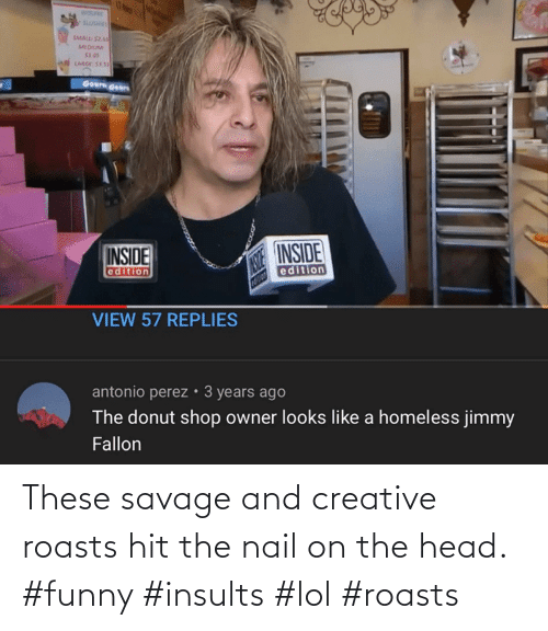 Savage: These savage and creative roasts hit the nail on the head. #funny #insults #lol #roasts