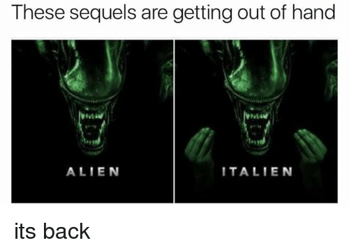 Memes, Alien, and Back: These sequels are getting out of hand  ALIEN  ITALIEN its back