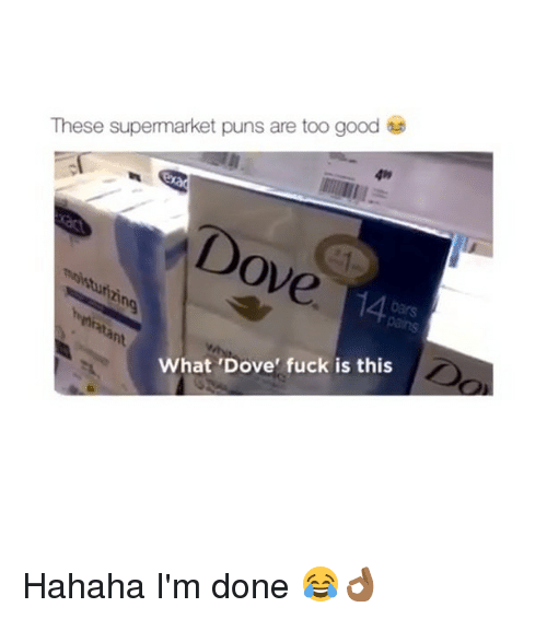 doves: These supermarket puns are too good  49  14  ht  What 'Dove' fuck is this Hahaha I'm done 😂👌🏾