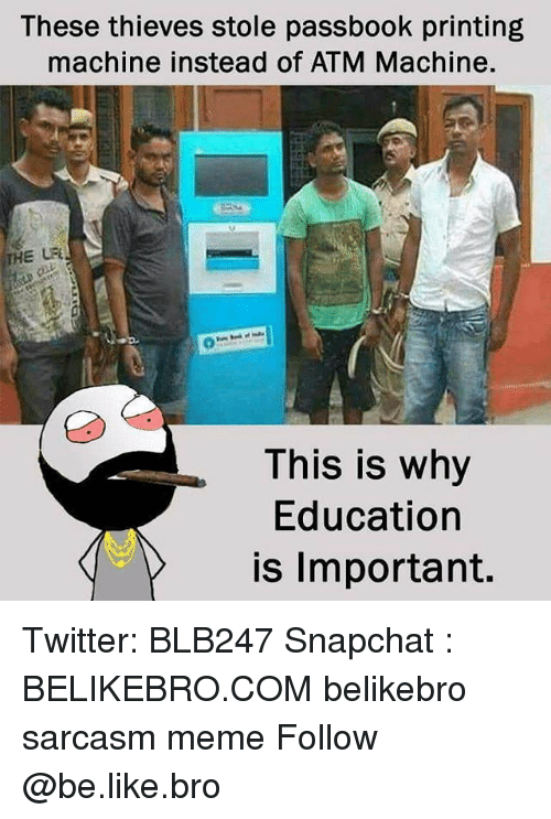 Be Like, Meme, and Memes: These thieves stole passbook printing  machine instead of ATM Machine  THE 녀  This is why  Education  is Important. Twitter: BLB247 Snapchat : BELIKEBRO.COM belikebro sarcasm meme Follow @be.like.bro