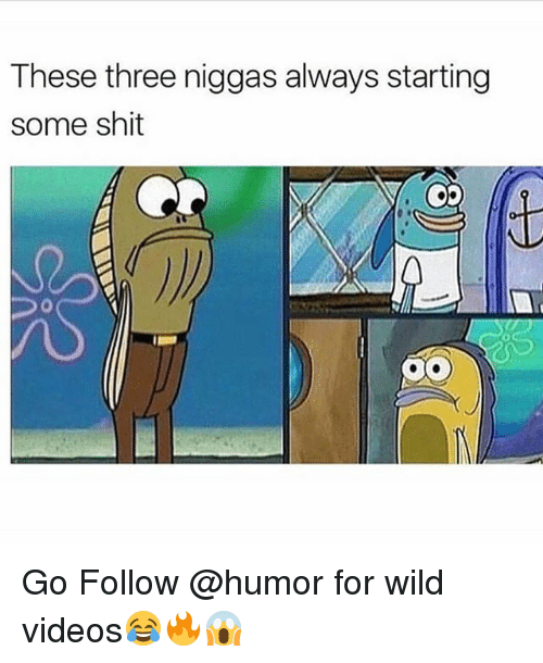 Funny, Shit, and Videos: These three niggas always starting  some shit  0 Go Follow @humor for wild videos😂🔥😱