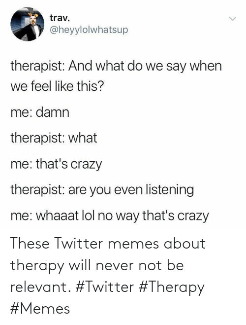 Twitter: These Twitter memes about therapy will never not be relevant. #Twitter #Therapy #Memes