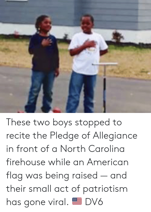 Pledge of Allegiance: These two boys stopped to recite the Pledge of Allegiance in front of a North Carolina firehouse while an American flag was being raised — and their small act of patriotism has gone viral. 🇺🇸  DV6