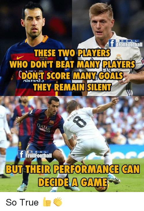 Memes, 🤖, and Score: THESE TWO PLAYERS  WHO DON'T BEAT MANY PLAYERS  ODONT SCORE MANY GOALS  THEY REMAIN SILENT  BUT THEIR PERFORMANCE CAN  DECIDE A GAME So True 👍👏