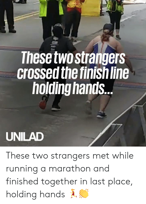 marathon: These twostrangers  crossed the finish line  holding hands.  UNILAD These two strangers met while running a marathon and finished together in last place, holding hands 🏃‍♀️👏