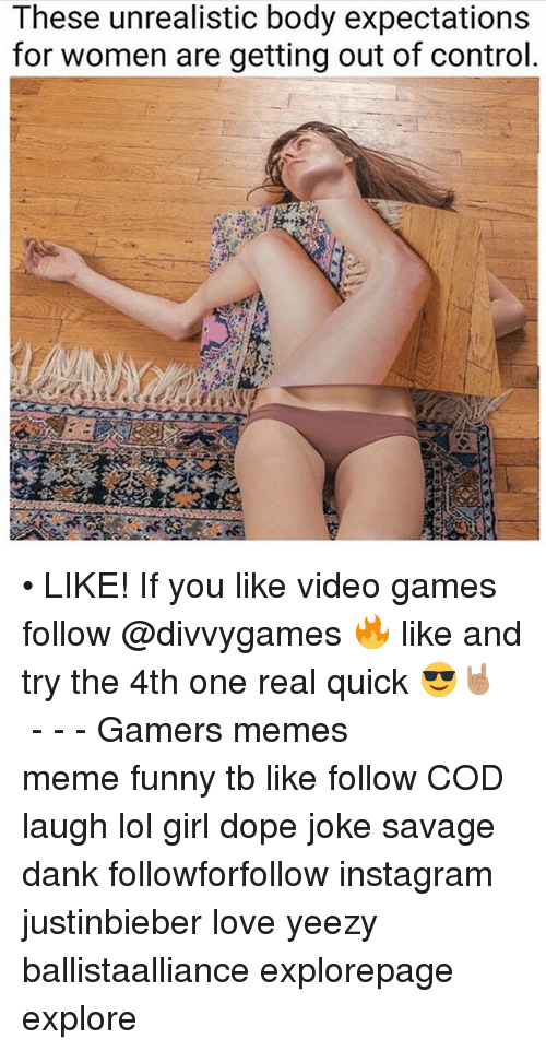 Dank, Dope, and Funny: These unrealistic body expectations  for women are getting out of control • LIKE! If you like video games follow @divvygames 🔥 like and try the 4th one real quick 😎🤘🏽━━━━━━━━━━━━━ - - - Gamers memes meme funny tb like follow COD laugh lol girl dope joke savage dank followforfollow instagram justinbieber love yeezy ballistaalliance explorepage explore