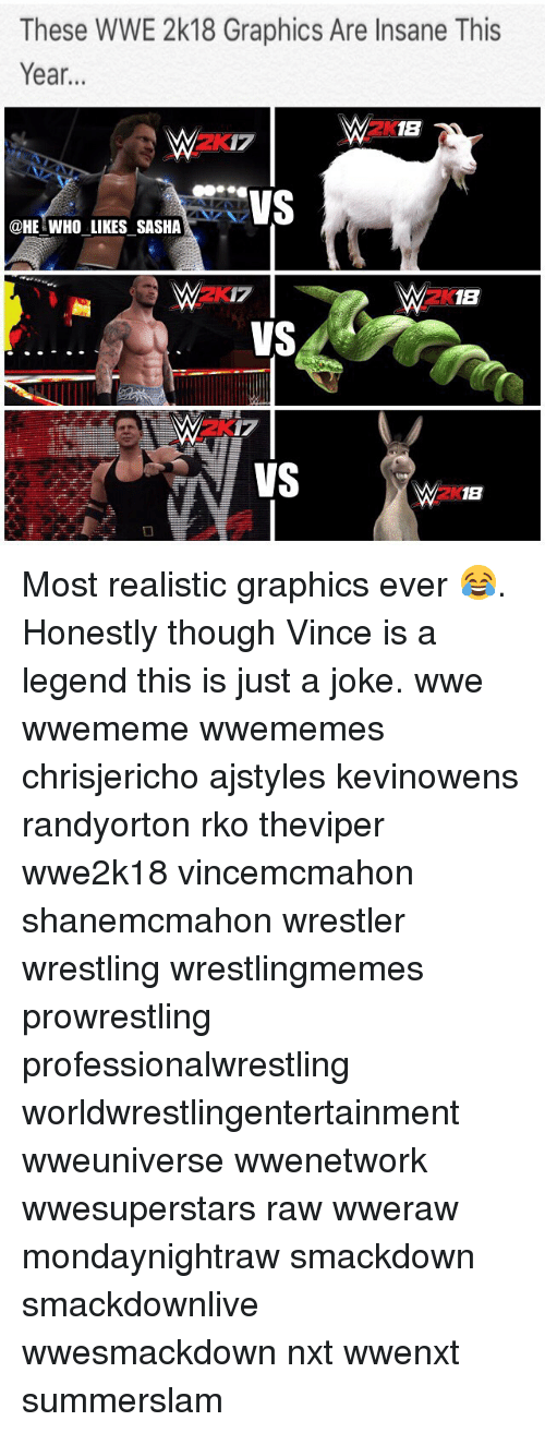 rko: These WWE 2k18 Graphics Are Insane This  Year...  2K18  2K17  @HE WHO LIKES SASHA  2K1B  VS  2X Most realistic graphics ever 😂. Honestly though Vince is a legend this is just a joke. wwe wwememe wwememes chrisjericho ajstyles kevinowens randyorton rko theviper wwe2k18 vincemcmahon shanemcmahon wrestler wrestling wrestlingmemes prowrestling professionalwrestling worldwrestlingentertainment wweuniverse wwenetwork wwesuperstars raw wweraw mondaynightraw smackdown smackdownlive wwesmackdown nxt wwenxt summerslam
