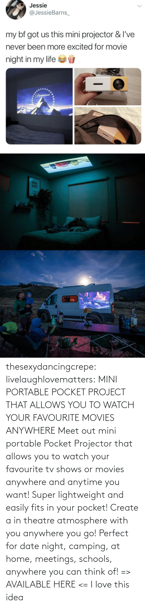 create: thesexydancingcrepe: livelaughlovematters:   MINI PORTABLE POCKET PROJECT THAT ALLOWS YOU TO WATCH YOUR FAVOURITE MOVIES ANYWHERE Meet out mini portable Pocket Projector that allows you to watch your favourite tv shows or movies anywhere and anytime you want! Super lightweight and easily fits in your pocket! Create a in theatre atmosphere with you anywhere you go! Perfect for date night, camping, at home, meetings, schools, anywhere you can think of! => AVAILABLE HERE <=    I love this idea