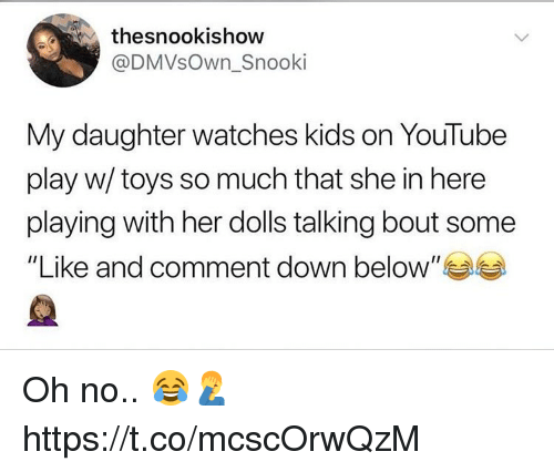 "youtube.com, Kids, and Toys: thesnookishow  @DMVsOwn_Snooki  My daughter watches kids on YouTube  play w/ toys so much that she in here  playing with her dolls talking bout some  ""Like and comment down below"" Oh no.. 😂🤦‍♂️ https://t.co/mcscOrwQzM"