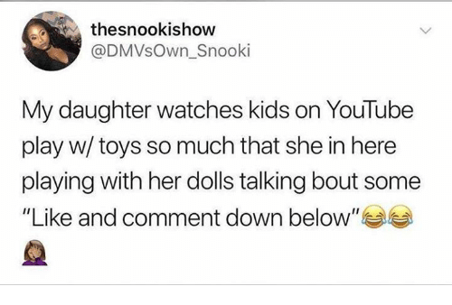 "youtube.com, Kids, and Toys: thesnookishow  @DMVsOwn_Snooki  My daughter watches kids on YouTube  play w/ toys so much that she in here  playing with her dolls talking bout some  ""Like and comment down below"""