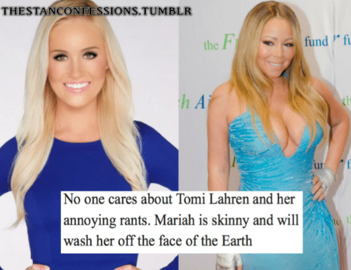 Tomi: THESTANCONFESSIONS.TUMBLR  the  h A  No one cares about Tomi Lahren and her  annoying rants. Mariah is skinny and will  wash her off the face of the Earth