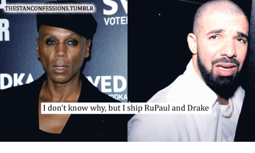 RuPaul: THESTANCONFESSIONS.TUMBLR  VOTE  DKA  VED  I don't know why, but I ship RuPaul and Drake