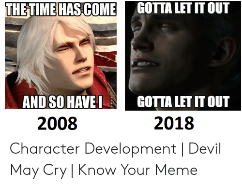 Thetimehascome Gottaletit Out And So Havegotta Let It Out 2018 2008 Character Development Devil May Cry Know Your Meme Meme On Sizzle 3) jake had only been talking for a minute __ the microphone went dead. sizzle