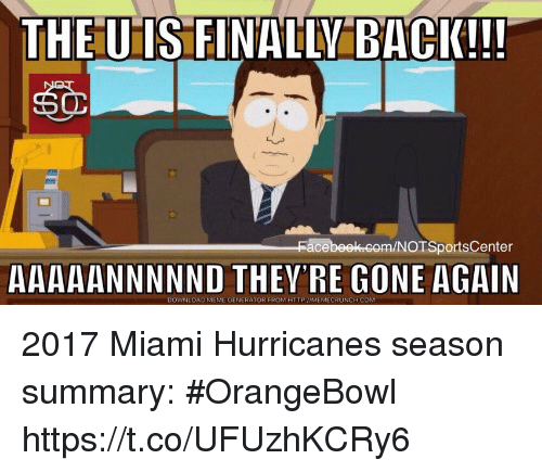 Memecrunch: THEUIS FINALLY BACK!!  NOTSportsCenter  AAAAANNNNND THEY'RE GONE AGAIN  DOWNLOAD MEME GENERATOR FROM HTTP I/MEMECRUNCH COM 2017 Miami Hurricanes season summary: #OrangeBowl https://t.co/UFUzhKCRy6