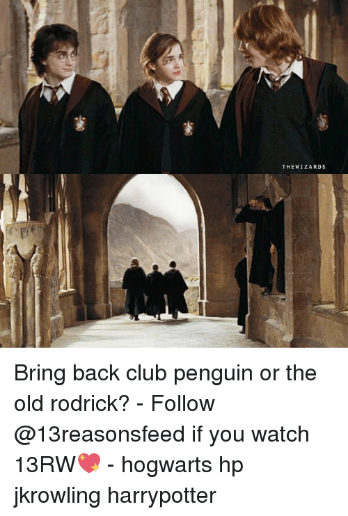 rodrick: THEWIZARDS Bring back club penguin or the old rodrick? - Follow @13reasonsfeed if you watch 13RW💖 - hogwarts hp jkrowling harrypotter