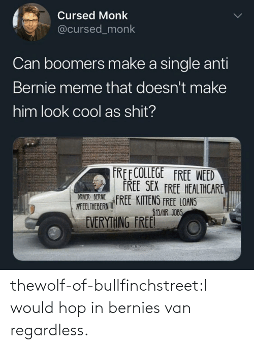 hop: thewolf-of-bullfinchstreet:I would hop in bernies van regardless.