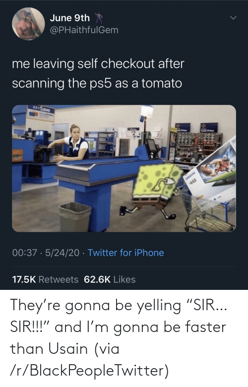 """sir: They're gonna be yelling """"SIR… SIR!!!"""" and I'm gonna be faster than Usain (via /r/BlackPeopleTwitter)"""