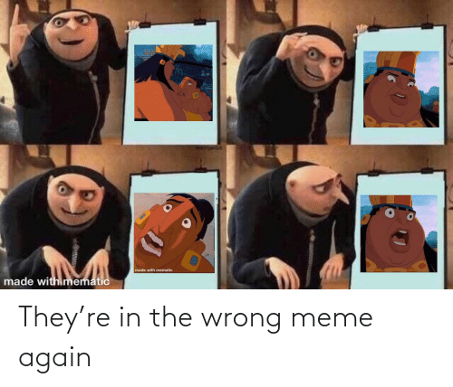Wrong Meme: They're in the wrong meme again