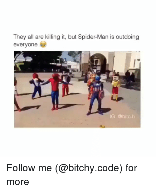 Memes, Spider, and SpiderMan: They all are killing it, but Spider-Man is outdoing  everyone  G: @bitc.h Follow me (@bitchy.code) for more