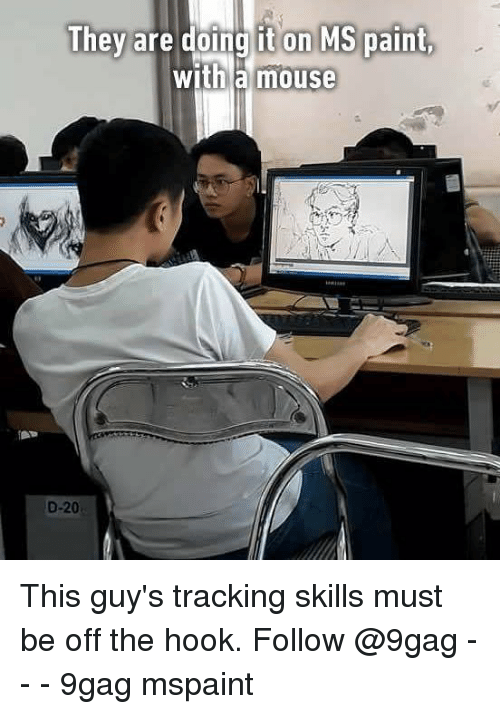 9gag, Memes, and Mouse: They are doing it on MS paint,  with a mouse  D-20 This guy's tracking skills must be off the hook. Follow @9gag - - - 9gag mspaint