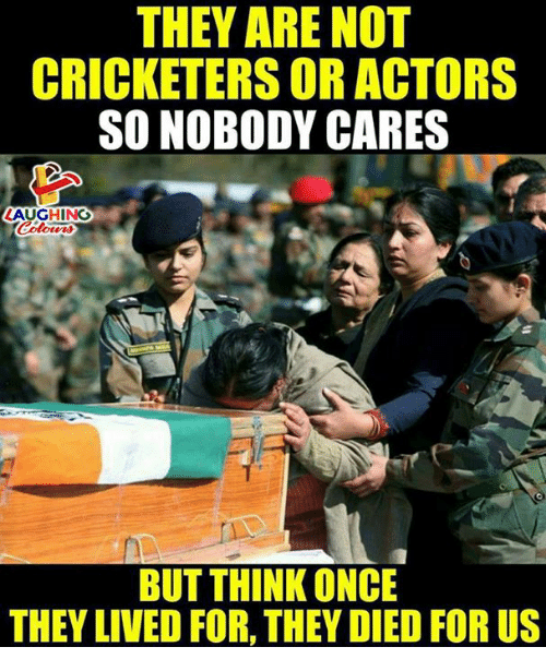 Indianpeoplefacebook, Once, and Think: THEY ARE NOT  CRICKETERS OR ACTORS  SO NOBODY CARES  LAUGHING  BUT THINK ONCE  THEY LIVED FOR, THEY DIED FOR US