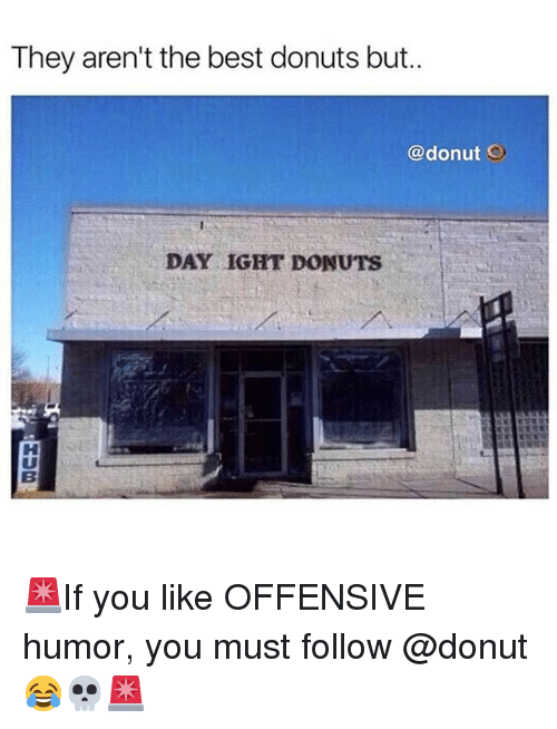 Funny, Best, and Donuts: They aren't the best donuts but..  @donut O  DAY IGHT DONUTS 🚨If you like OFFENSIVE humor, you must follow @donut 😂💀🚨