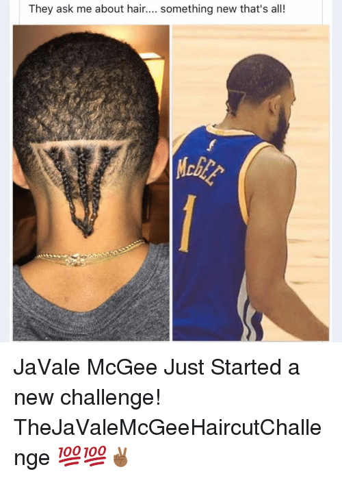 Memes, Javale McGee, and 🤖: They ask me about hair  something new that's all! JaVale McGee Just Started a new challenge! TheJaValeMcGeeHaircutChallenge 💯💯✌🏾