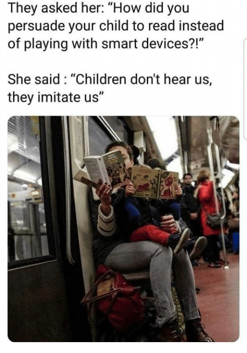"""imitate: They asked her: """"How did you  persuade your child to read instead  of playing with smart devices?!""""  She said: """"Children don't hear us,  they imitate us"""""""