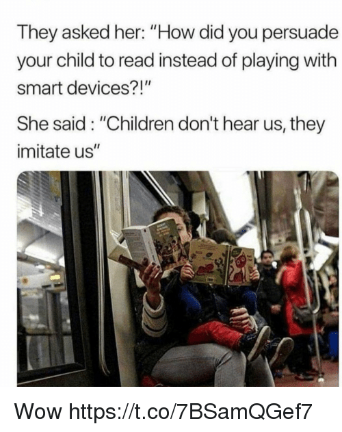 """imitate: They asked her: """"How did you persuade  your child to read instead of playing with  smart devices?!""""  She said: """"Children don't hear us, they  imitate us"""" Wow https://t.co/7BSamQGef7"""