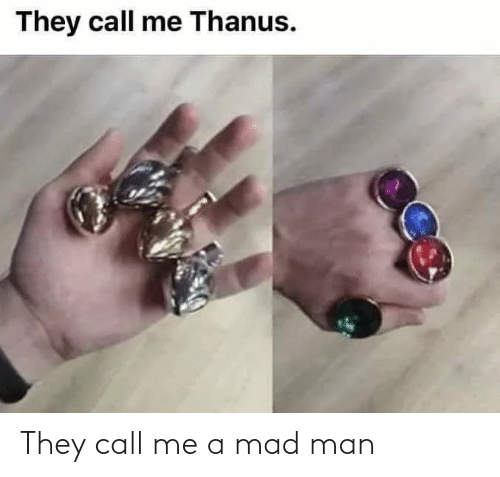 call me: They call me a mad man