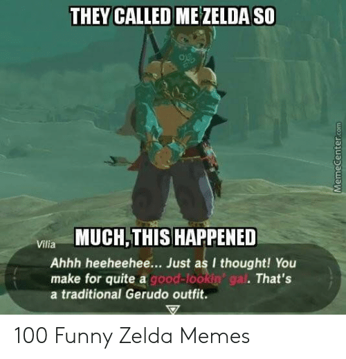 Funny Zelda: THEY CALLED ME ZELDA SO  MUCH,THIS HAPPENED  Ahhh heeheehee... Just as I thought! You  make for quite a good-lookin gal  Vilia  That's  a traditional Gerudo outfit. 100 Funny Zelda Memes