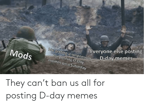 Memes, D-Day, and Can: They can't ban us all for posting D-day memes