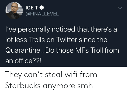 Starbucks: They can't steal wifi from Starbucks anymore smh