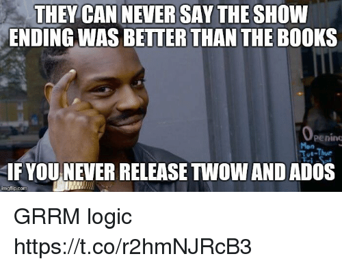 Books, Logic, and Never: THEY CAN NEVER SAY THE SHOW  ENDING WAS BETTER THAN THE BOOKS  Penino  Man  Tot-Thue  IF YOU NEVER RELEASE TWOWAND ADOS  imgflip.com GRRM logic https://t.co/r2hmNJRcB3