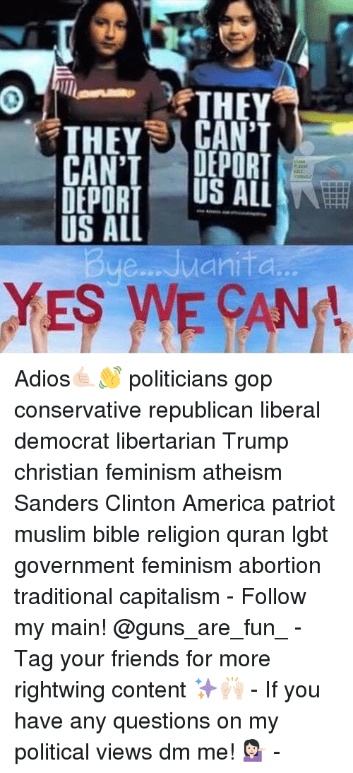 Memes, 🤖, and Sander: THEY  CANT-DEPORT  DEPORT US ALL ( 7  US ALL  YES WE CAN!  YTTL  , RL  ENOA  CDU  RL  ENOA  TCDU Adios🤙🏻👋 politicians gop conservative republican liberal democrat libertarian Trump christian feminism atheism Sanders Clinton America patriot muslim bible religion quran lgbt government feminism abortion traditional capitalism - Follow my main! @guns_are_fun_ - Tag your friends for more rightwing content ✨🙌🏻 - If you have any questions on my political views dm me! 💁🏻 -