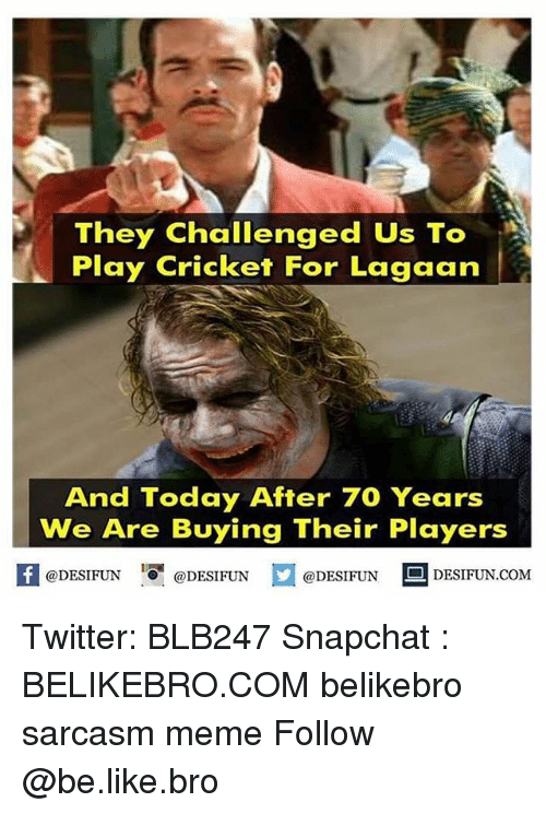 Be Like, Memes, and Snapchat: They challenged Us To  Play Cricket For Lagaan  And Today After 70 Years  We Are Buying Their Players  @DESIFUN  DESIFUN.COM  @DESIFUN  @DESIFUN Twitter: BLB247 Snapchat : BELIKEBRO.COM belikebro sarcasm meme Follow @be.like.bro